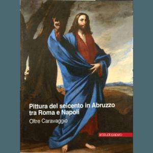 Pittura del Seicento in Abruzzo tra Roma e Napoli.