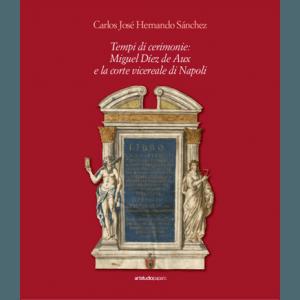 Tempi di Cerimonie: Miguel Diez de Aux e la corte vicereale di Napoli