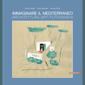 Immaginare il Mediterraneo. Architetura, Arti, Fotografia